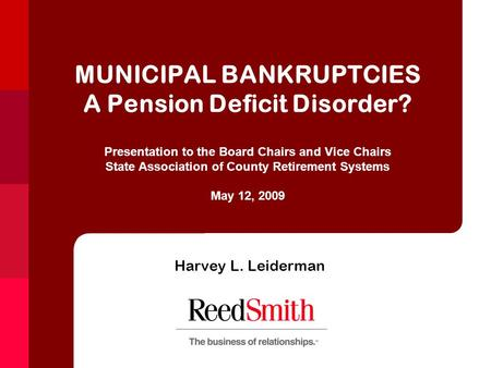 MUNICIPAL BANKRUPTCIES A Pension Deficit Disorder? Presentation to the Board Chairs and Vice Chairs State Association of County Retirement Systems May.