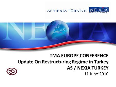 TMA EUROPE CONFERENCE Update On Restructuring Regime in Turkey AS / NEXIA TURKEY 11 June 2010.