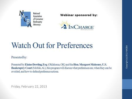 Watch Out for Preferences Presented by: Presented by Elaine Dowling, Esq. (Oklahoma, OK) and the Hon. Margaret Mahoney, U.S. Bankruptcy Court (Mobile,