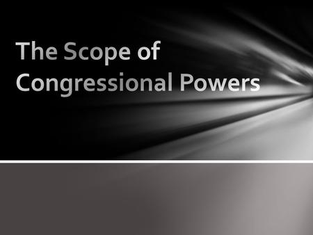 The Scope of Congressional Powers