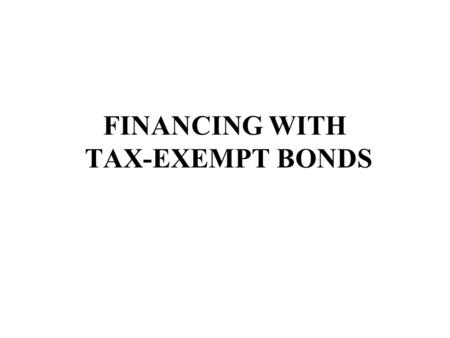 FINANCING WITH TAX-EXEMPT BONDS