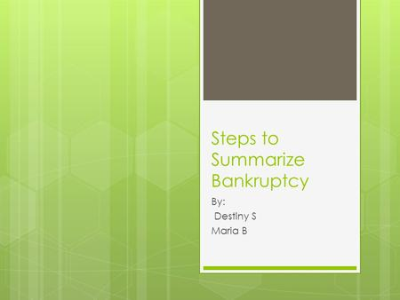 Steps to Summarize Bankruptcy By: Destiny S Maria B.