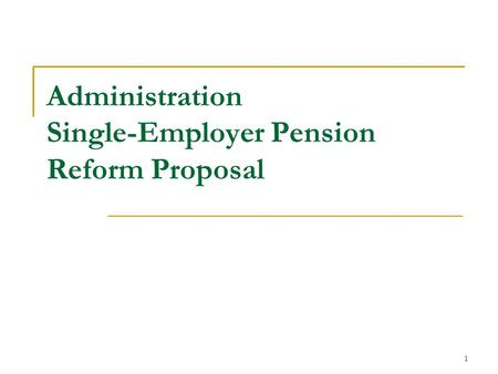 1 Administration Single-Employer Pension Reform Proposal.
