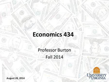 Economics 434 Professor Burton Fall 2014 August 28, 2014.