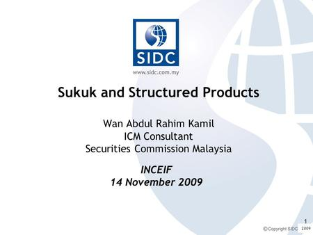2008 Sukuk and Structured Products Wan Abdul Rahim Kamil ICM Consultant Securities Commission Malaysia INCEIF 14 November 2009 2009 1.