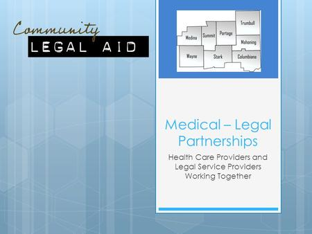 Medical – Legal Partnerships Health Care Providers and Legal Service Providers Working Together.