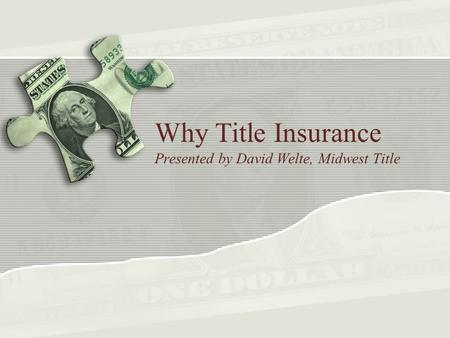 Why Title Insurance Presented by David Welte, Midwest Title.