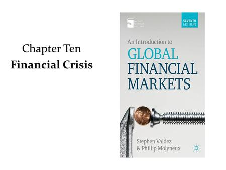Chapter Ten Financial Crisis. Introduction From 2007 to mid-2009, global financial markets and systems have been in the grip of the worst financial crisis.
