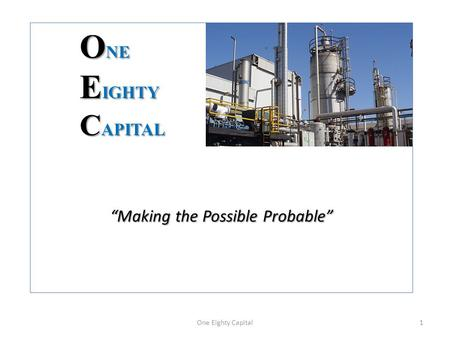 "O NE E IGHTY C APITAL ""Making the Possible Probable"" One Eighty Capital1."