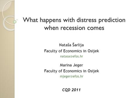 What happens with distress prediction when recession comes Nataša Šarlija Faculty of Economics in Osijek Marina Jeger Faculty of Economics.
