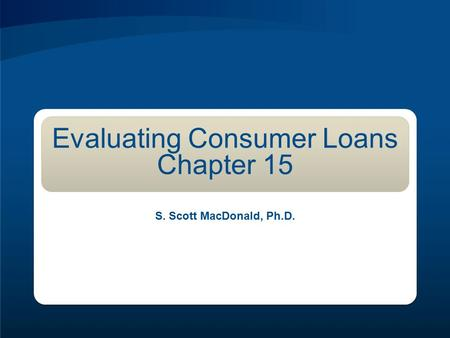 Evaluating Consumer Loans Chapter 15