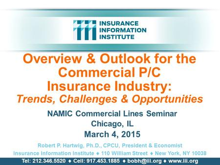 Overview & Outlook for the Commercial P/C Insurance Industry: Trends, Challenges & Opportunities NAMIC Commercial Lines Seminar Chicago, IL March 4, 2015.