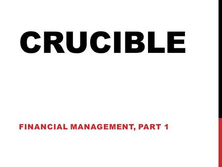 "CRUCIBLE FINANCIAL MANAGEMENT, PART 1. THE BALANCE SHEET (PAGE 34) A basic statement of ""Net Worth"" Net Worth = Total Assets-Total Liabilities Bankruptcy."