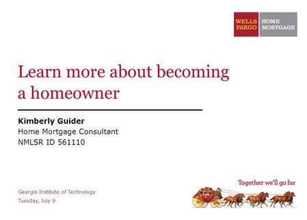 Learn more about becoming a homeowner Kimberly Guider Home Mortgage Consultant NMLSR ID 561110 Georgia Institute of Technology Tuesday, July 9.