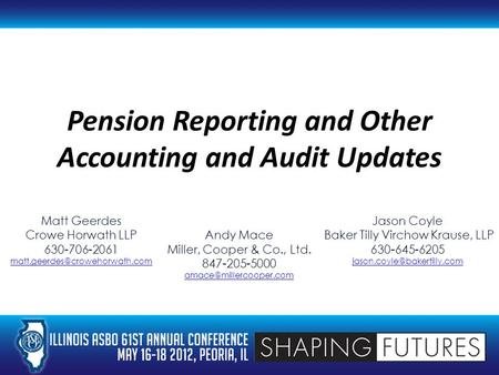 Pension Reporting and Other Accounting and Audit Updates Matt Geerdes Crowe Horwath LLP 630-706-2061 Andy Mace Miller, Cooper.