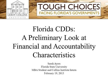 Florida CDDs: A Preliminary Look at Financial and Accountability Characteristics Sarah Ayers Florida State University MBA Student and Collins Institute.