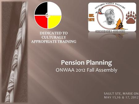Pension Planning ONWAA 2012 Fall Assembly. The following material provides a basic understanding of pension terms, tools and benefits available. The list.