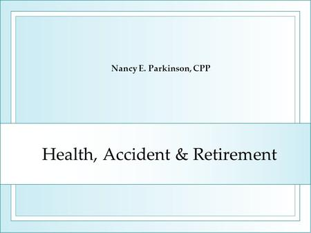 Health, Accident & Retirement Nancy E. Parkinson, CPP.
