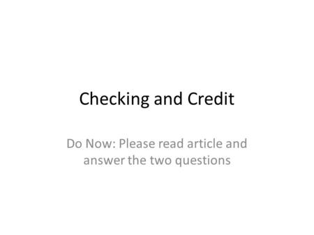 Checking and Credit Do Now: Please read article and answer the two questions.