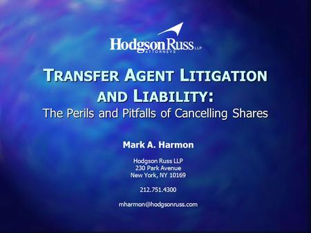 T RANSFER A GENT L ITIGATION AND L IABILITY : The Perils and Pitfalls of Cancelling Shares Mark A. Harmon Hodgson Russ LLP 230 Park Avenue New York, NY.