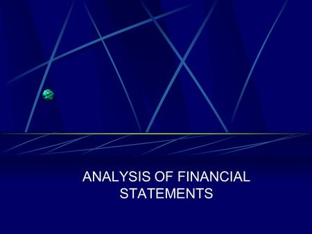 <strong>ANALYSIS</strong> OF FINANCIAL <strong>STATEMENTS</strong>. Analyzing Financial <strong>Statements</strong> We will be considering asset valuation. Financial asset values are a function of two.
