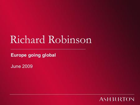 Ashburton Investment Models Richard Robinson Europe going global June 2009.