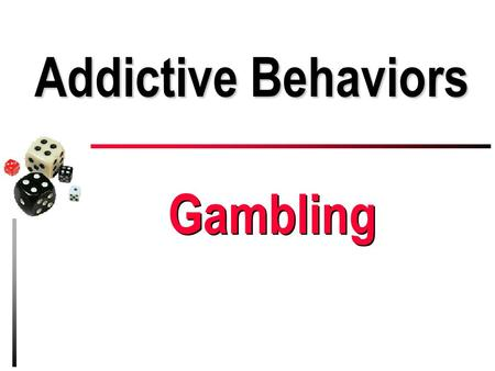 Addictive Behaviors Gambling. Labor, not Lottery u God planted a garden with ample provisions that man was to tend & keep (Gen. 2:8, 15-18) – Entrance.