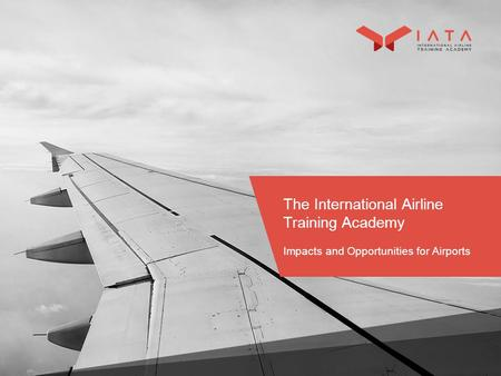 The International Airline Training Academy Impacts and Opportunities for Airports.