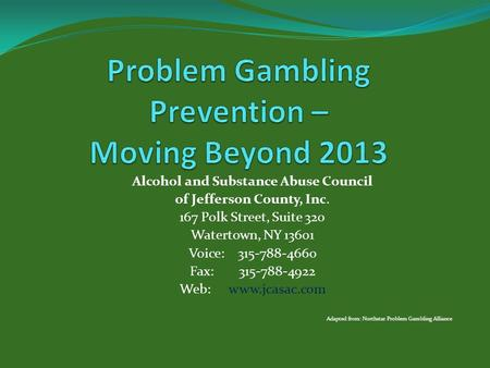 Alcohol and Substance Abuse Council of Jefferson County, Inc. 167 Polk Street, Suite 320 Watertown, NY 13601 Voice:315-788-4660 Fax: 315-788-4922 Web: