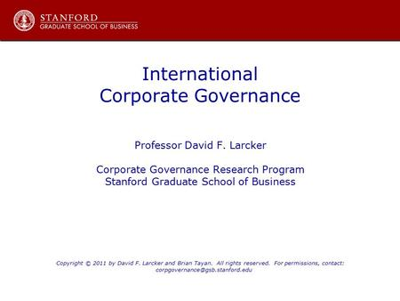 International Corporate Governance Professor David F. Larcker Corporate Governance Research Program Stanford Graduate School of Business Copyright © 2011.