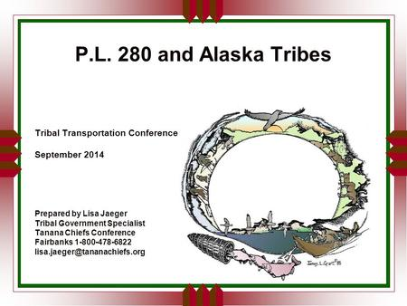 P.L. 280 and Alaska Tribes Tribal Transportation Conference September 2014 Prepared by Lisa Jaeger Tribal Government Specialist Tanana Chiefs Conference.