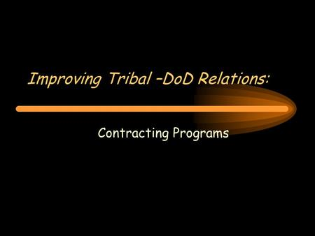 Improving Tribal –DoD Relations: Contracting Programs.