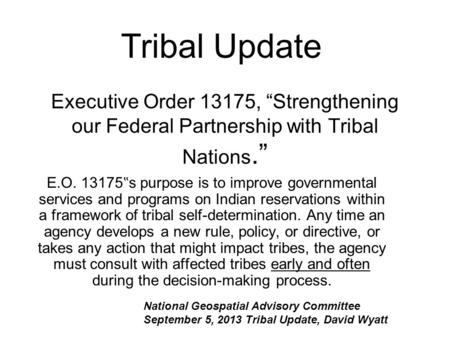 "Executive Order 13175, ""Strengthening our Federal Partnership with Tribal Nations."" E.O. 13175 "" s purpose is to improve governmental services and programs."