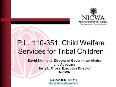 P.L. 110-351: Child Welfare Services for Tribal Children 503-222-4044, ext. 119 David Simmons, Director of Government Affairs and Advocacy.