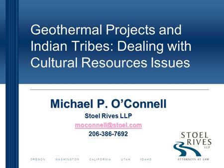 Geothermal Projects and Indian Tribes: Dealing with Cultural Resources Issues Michael P. O'Connell Stoel Rives LLP 206-386-7692 O R.