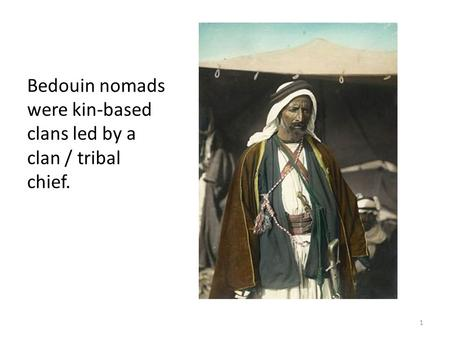 Bedouin nomads were kin-based clans led by a clan / tribal chief. 1.