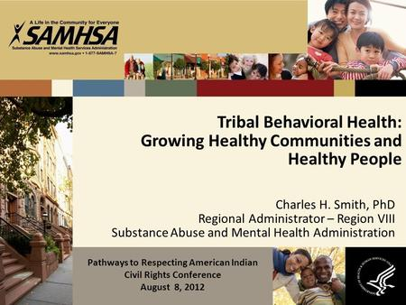 Tribal Behavioral Health: Growing Healthy Communities and Healthy People Charles H. Smith, PhD Regional Administrator – Region VIII Substance Abuse and.
