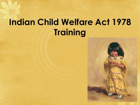 Indian Child Welfare Act 1978 Training. Native American Statistics – USA 4.1 million people reported as American Indian/Alaska Native (AI/AN) 2000 US.
