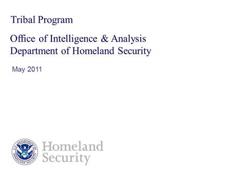Tribal Program Office of Intelligence & Analysis Department of Homeland Security May 2011.