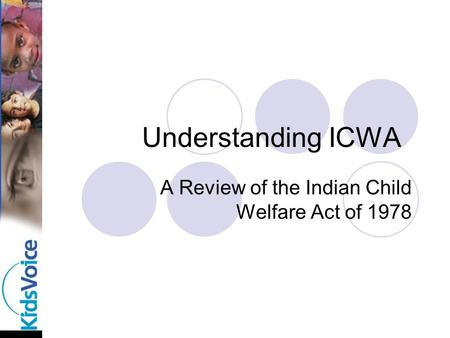 Understanding ICWA A Review of the Indian Child Welfare Act of 1978.
