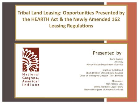 Tribal Land Leasing: Opportunities Presented by the HEARTH Act & the Newly Amended 162 Leasing Regulations Presented by Karis Begaye Attorney Navajo Nation.