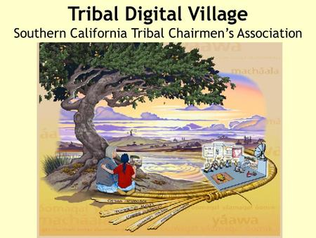Tribal Digital Village Southern California Tribal Chairmen's Association.