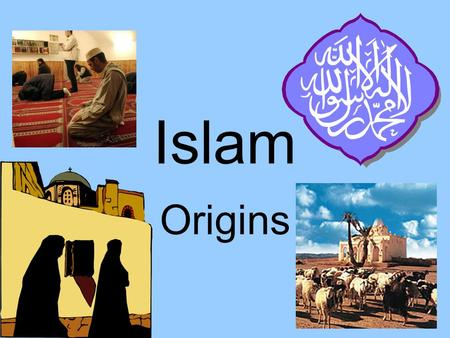 Islam Origins. Origins overview Pre-Islamic Arabia as the cultural and historical context for the development of Islam The Prophet Muhammad The development.