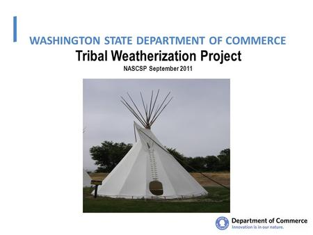 WASHINGTON STATE DEPARTMENT OF COMMERCE Tribal Weatherization Project NASCSP September 2011.