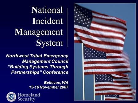 "National Incident Management System Northwest Tribal Emergency Management Council ""Building Systems Through Partnerships"" Conference Bellevue, WA 15-16."