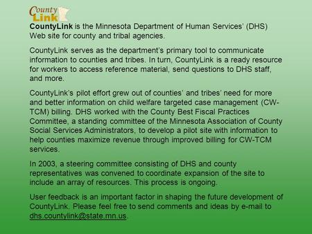 CountyLink is the Minnesota Department of Human Services' (DHS) Web site for county and tribal agencies. CountyLink serves as the department's primary.