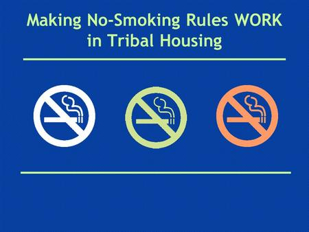 Making No-Smoking Rules WORK in Tribal Housing. Oregon Smokefree Housing Project Diane Laughter, MPH, Health In Sight LLC