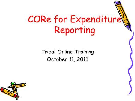 CORe for Expenditure Reporting Tribal Online Training October 11, 2011.