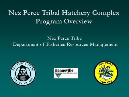 Nez Perce Tribal Hatchery Complex Program Overview Nez Perce Tribe Department of Fisheries Resources Management.