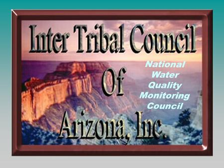 National Water Quality Monitoring Council. TRIBAL TOPICS  What is ITCA  Water Quality – Tribes  SW Water Issues  Need for Involvement  Lack of Funding.